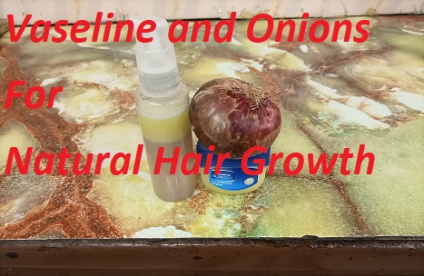Onions juice and Vaseline for Natural Hair
